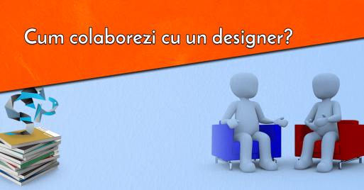 cum colaborezi cu un designer