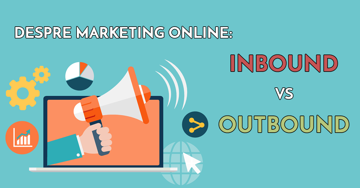 Despre marketing online inbound marketing si outbound marketing