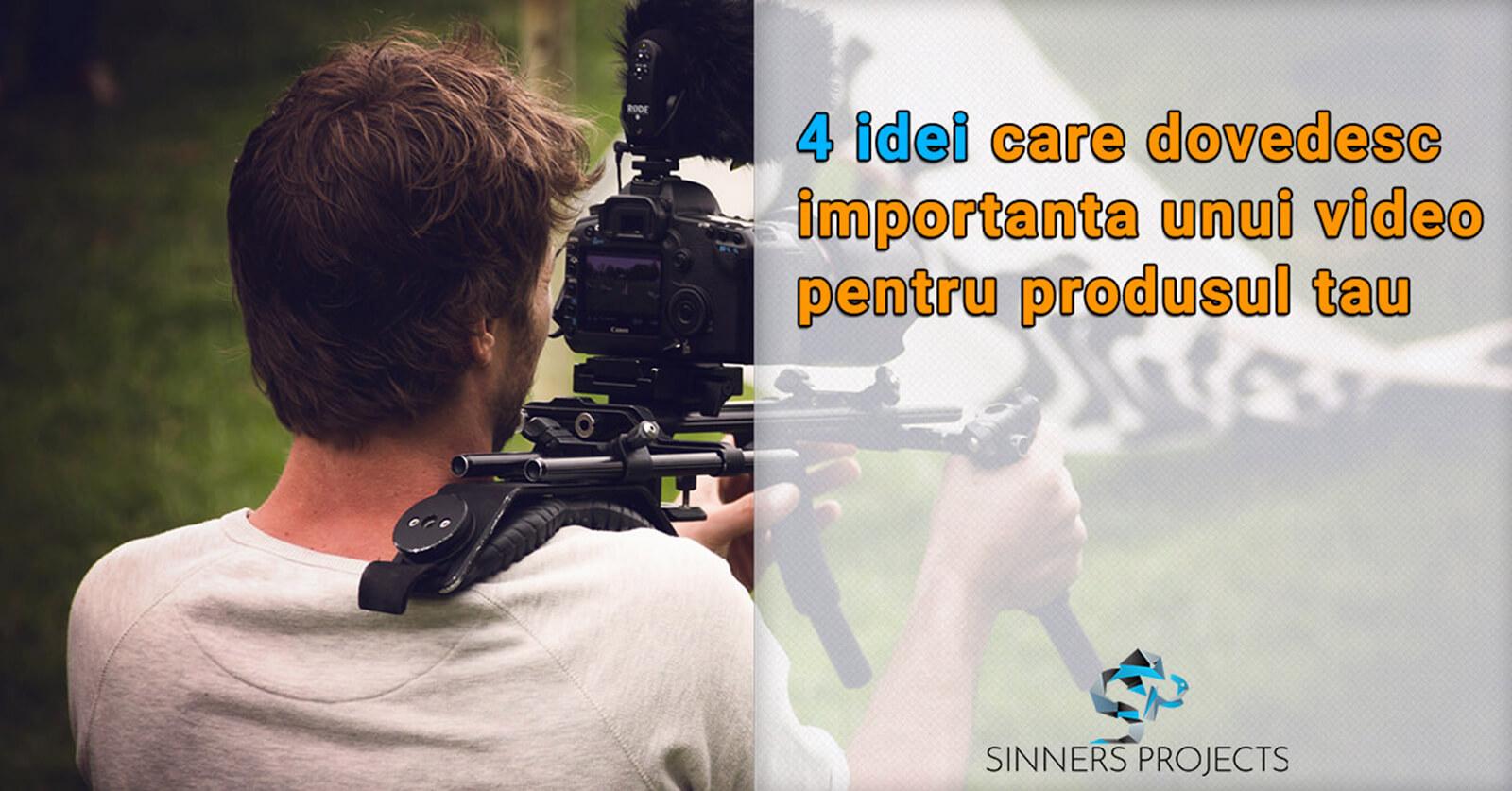 4 idei care dovedesc importanta unui video pentru produsul tau