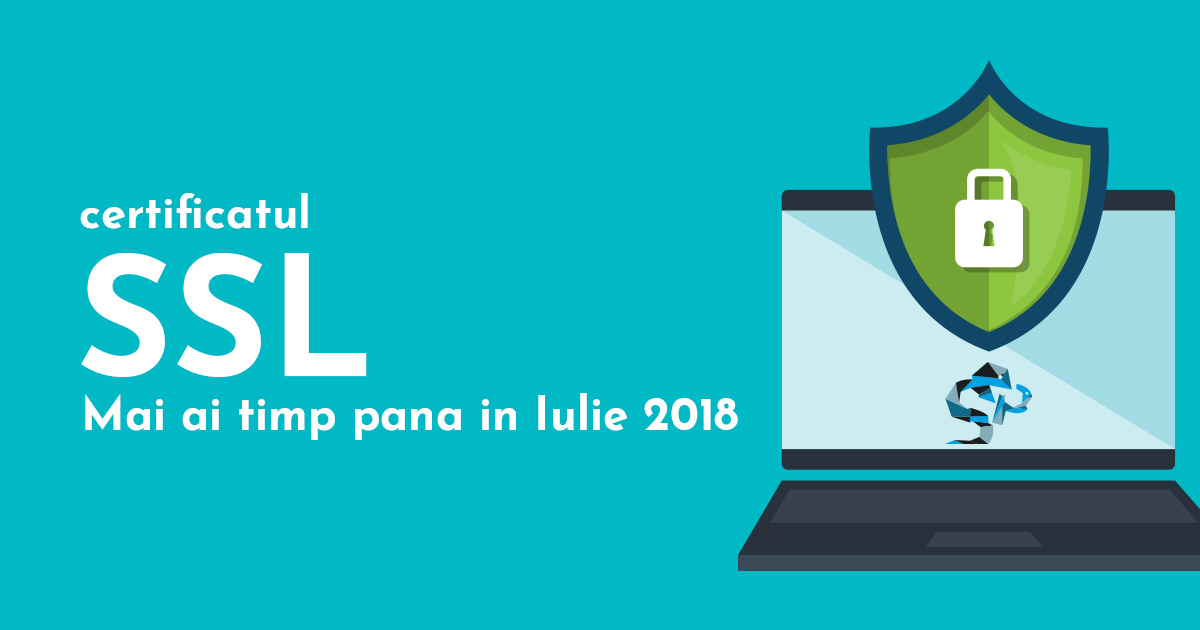 SSL – mai ai timp pana in iulie 2018