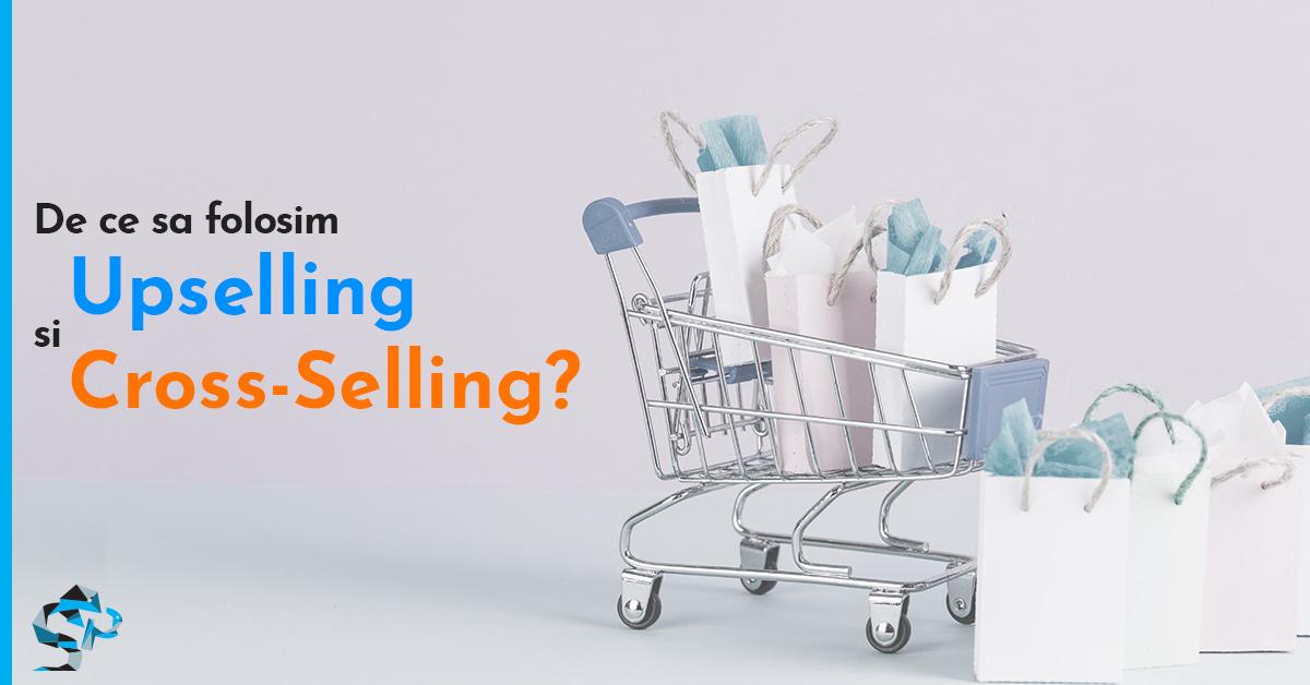 De ce sa folosim Upselling si Cross-Selling?
